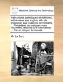 Instructions Patriotiques Et Militaires, Addressées Aux Anglois, Afin de S'Opposer Aux Invasions de L'Ennemi, Précédées de Quelques Vues Nouvelles