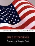 Democracy in America, Volume 1 (of 2) - The Original Classic Edition