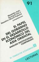 El papel del gobierno en el desarrollo economico del Asia Oriental. Analisis institucional comparado