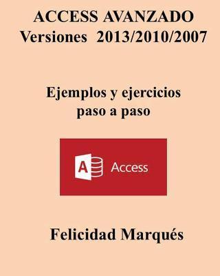 ACCESS AVANZADO Versiones 2013/2010/2007 Ejemplos y ejercicios paso a paso