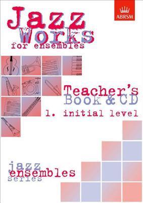 Jazz Works for ensembles,  1. Initial Level (Teacher's Book & CD)