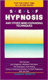 Self-Hypnosis and Other Mind Expanding Techniques