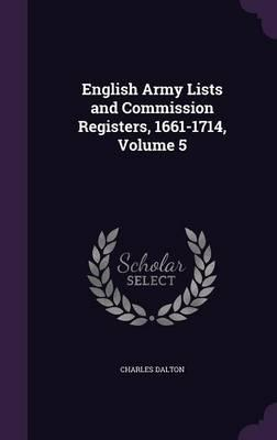 English Army Lists and Commission Registers, 1661-1714, Volume 5