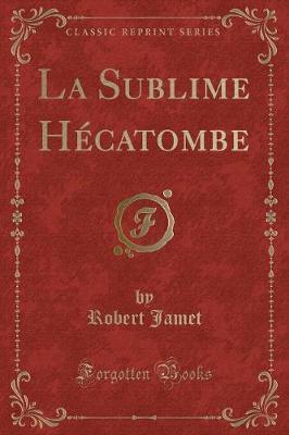 La Sublime Hécatombe (Classic Reprint)