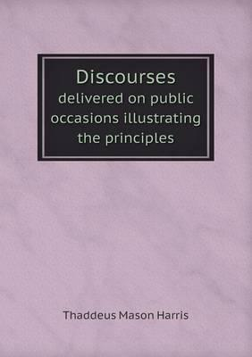Discourses Delivered on Public Occasions Illustrating the Principles