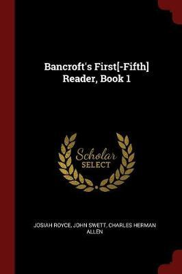 Bancroft's First[-Fifth] Reader, Book 1