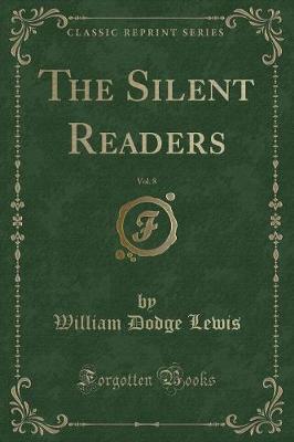 The Silent Readers, Vol. 8 (Classic Reprint)