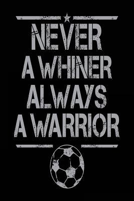 Never a Whiner Always a Warrior Lined Journals for Kids