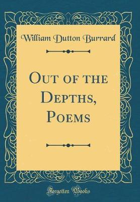 Out of the Depths, Poems (Classic Reprint)