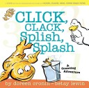 Click, Clack, Splish, Splash
