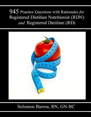 945 Practice Questions With Rationale for Registered Dietitian Nutritionist Rdn and Registered Dietitian Rd