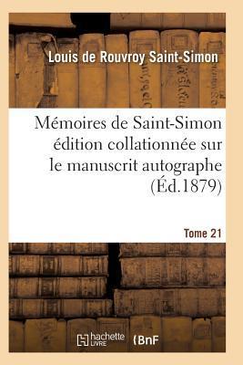 Memoires de Saint-Simon Édition Collationnee Sur le Manuscrit Autographe Tome 21