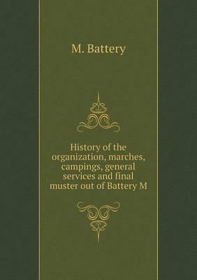 History of the Organization, Marches, Campings, General Services and Final Muster Out of Battery M
