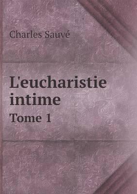 L'Eucharistie Intime Tome 1