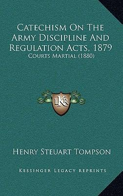Catechism on the Army Discipline and Regulation Acts, 1879