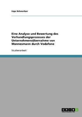 Eine Analyse und Bewertung des Verhandlungsprozesses der Unternehmensübernahme von Mannesmann durch Vodafone