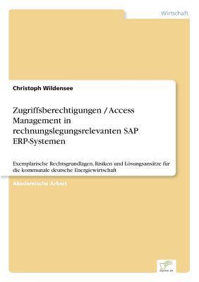 Zugriffsberechtigungen / Access Management in rechnungslegungsrelevanten SAP ERP-Systemen