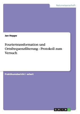 Fouriertransformation und Ortsfrequenzfilterung - Protokoll zum Versuch
