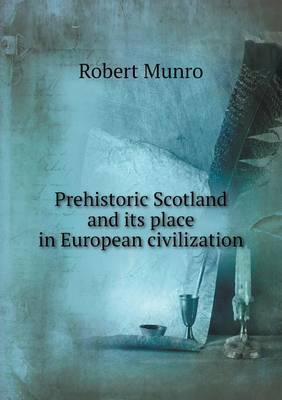 Prehistoric Scotland and Its Place in European Civilization