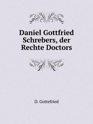 Daniel Gottfried Schrebers, Der Rechte Doctors