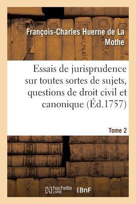 Essais de Jurisprudence Sur Toutes Sortes de Sujets, Questions de Droit Civil Et Canonique, Tome 2
