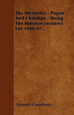 The Mysteries - Pagan And Christian - Being The Hulsean Lectures For 1896-97
