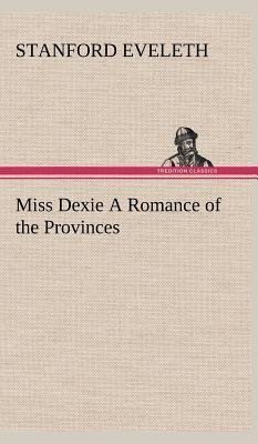 Miss Dexie A Romance of the Provinces
