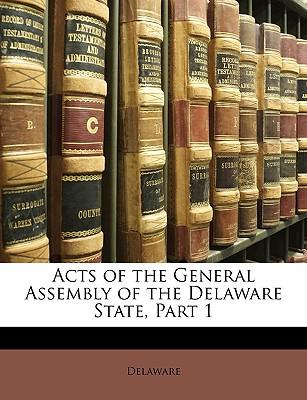 Acts of the General Assembly of the Delaware State, Part 1