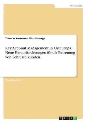 Key Account Management in Osteuropa. Neue Herausforderungen für die Betreuung von Schlüsselkunden