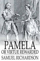 Pamela, Or Virtue Re...