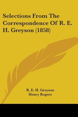 Selections from the Correspondence of R. E. H. Greyson