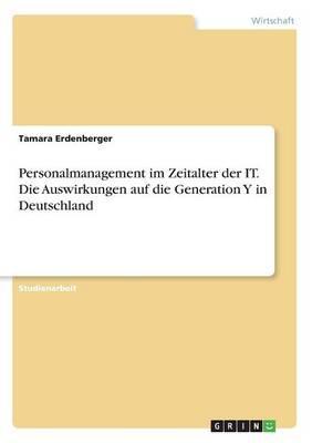 Personalmanagement im Zeitalter der IT. Die Auswirkungen auf die Generation Y in Deutschland