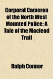 Corporal Cameron of the North West Mounted Police; A Tale of the MacLeod Trail