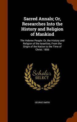Sacred Annals; Or, R...