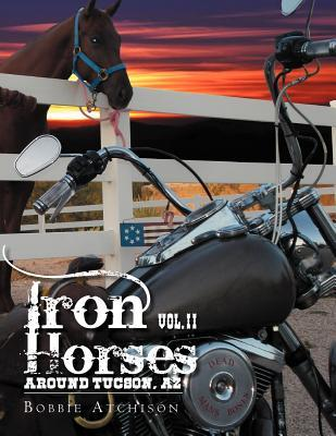 Iron Horses Around Tucson, AZ Vol. II