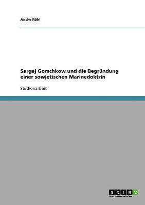 Sergej Gorschkow und die Begründung einer sowjetischen Marinedoktrin