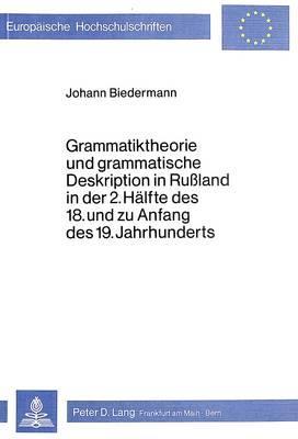 Grammatiktheorie und grammatische Deskription in Russland in der 2. Hälfte des 18. und zu Anfang des 19. Jahrhunderts