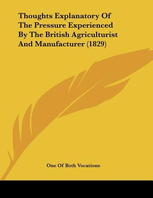 Thoughts Explanatory of the Pressure Experienced by the British Agriculturist and Manufacturer (1829)