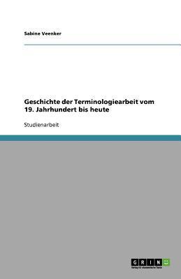 Geschichte der Terminologiearbeit vom 19. Jahrhundert bis heute