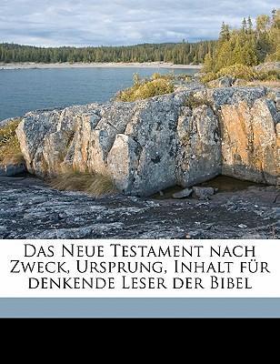 Das Neue Testament Nach Zweck, Ursprung, Inhalt Fur Denkende Leser Der Bibel Volume 1