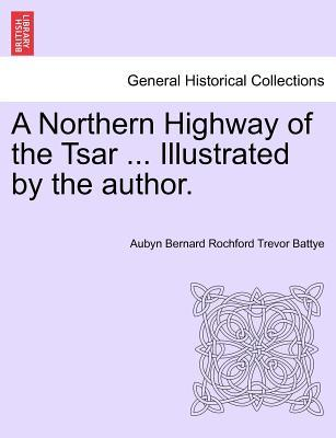 A Northern Highway of the Tsar ... Illustrated by the author