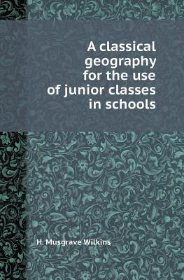 A Classical Geography for the Use of Junior Classes in Schools