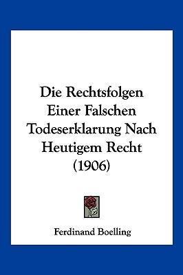 Die Rechtsfolgen Einer Falschen Todeserklarung Nach Heutigem Recht (1906)