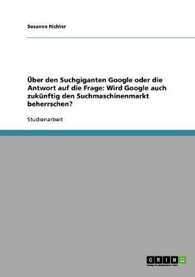 Über den Suchgiganten Google oder die Antwort auf die Frage