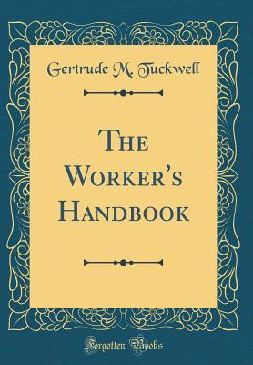 The Worker's Handbook (Classic Reprint)