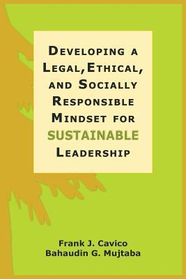 Developing a Legal, Ethical, and Socially Responsible Mindset for Sustainable Leadership