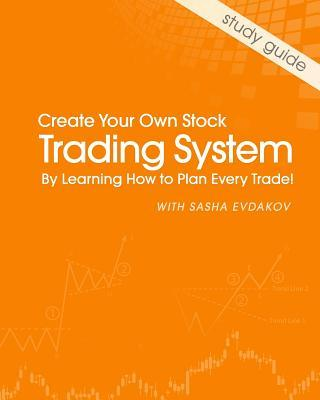Create Your Own Stock Trading System by Learning How to Plan Every Trade!