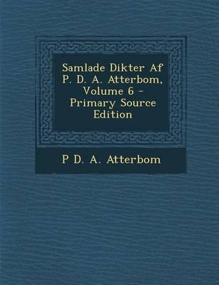 Samlade Dikter AF P. D. A. Atterbom, Volume 6 - Primary Source Edition