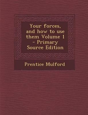 Your Forces, and How to Use Them Volume 1