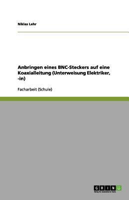 Anbringen eines BNC-Steckers auf eine Koaxialleitung (Unterweisung Elektriker, -in)